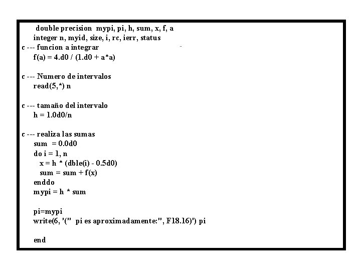 double precision mypi, h, sum, x, f, a integer n, myid, size, i, rc,