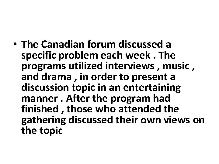 • The Canadian forum discussed a specific problem each week. The programs utilized