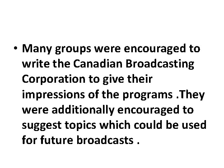 • Many groups were encouraged to write the Canadian Broadcasting Corporation to give