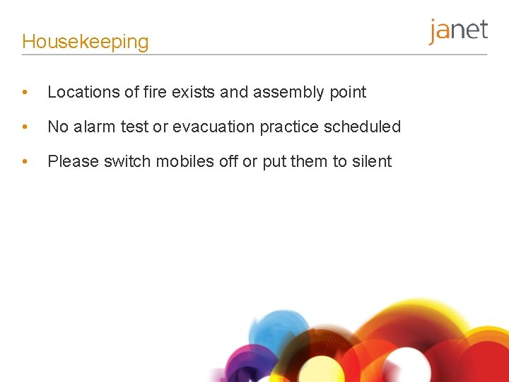 Housekeeping • Locations of fire exists and assembly point • No alarm test or