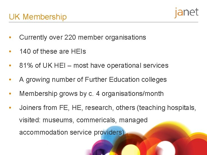 UK Membership • Currently over 220 member organisations • 140 of these are HEIs