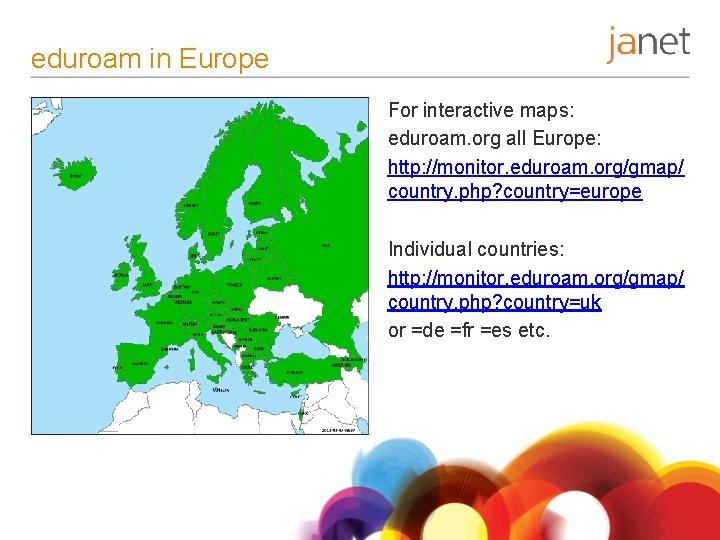 eduroam in Europe For interactive maps: eduroam. org all Europe: http: //monitor. eduroam. org/gmap/