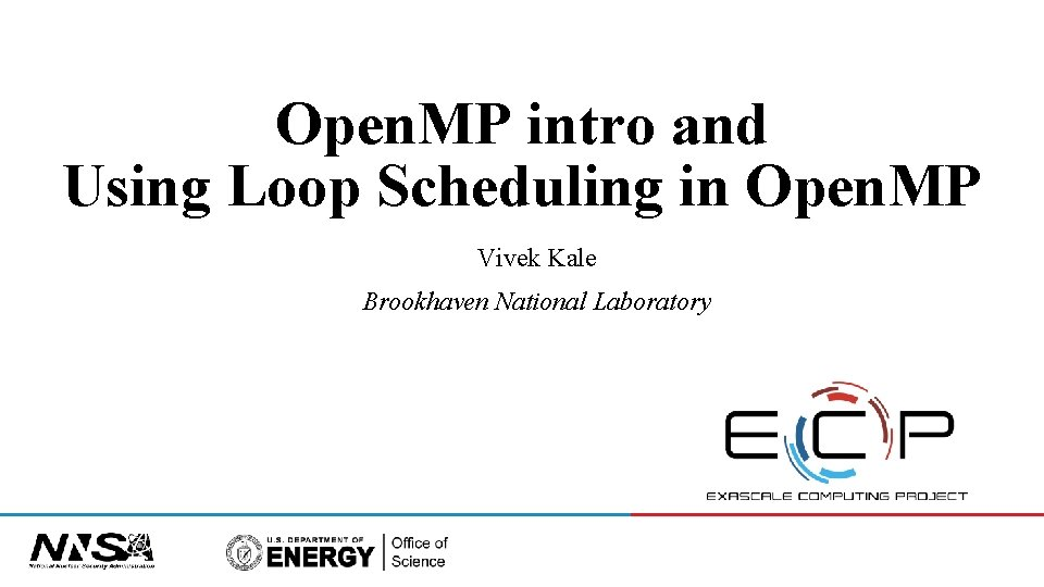 Open. MP intro and Using Loop Scheduling in Open. MP Vivek Kale Brookhaven National
