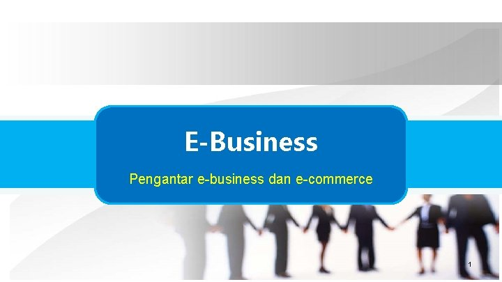 E-Business Pengantar e-business dan e-commerce 1