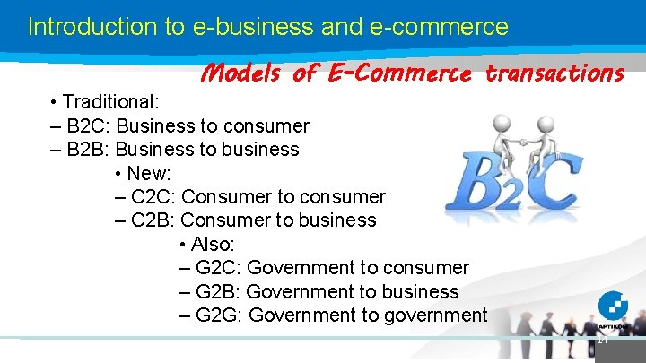 Introduction to e-business and e-commerce Models of E-Commerce transactions • Traditional: – B 2