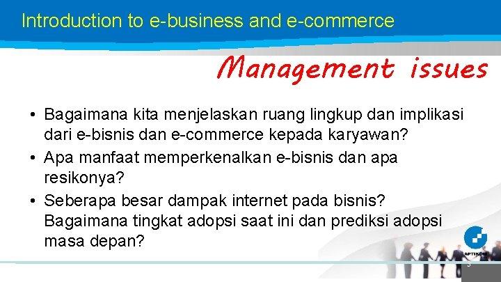 Introduction to e-business and e-commerce Management issues • Bagaimana kita menjelaskan ruang lingkup dan