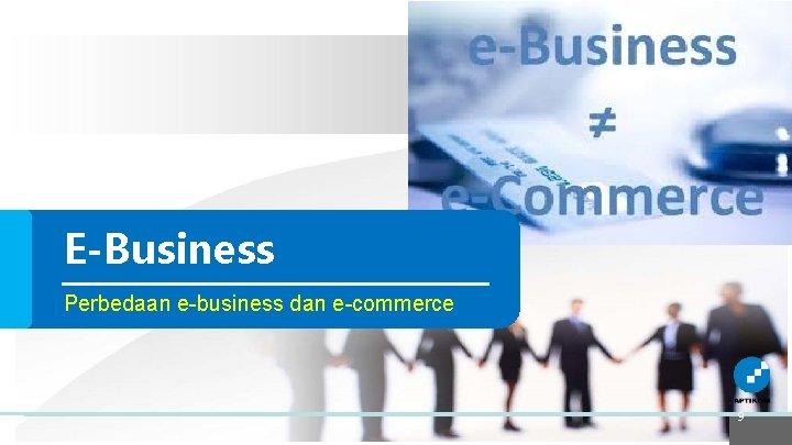 E-Business Perbedaan e-business dan e-commerce 9