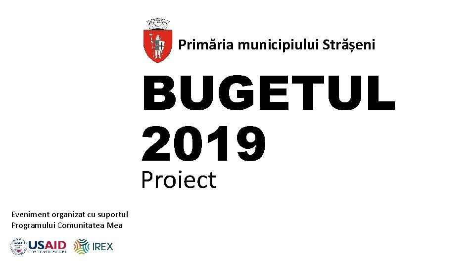 Primăria municipiului Strășeni BUGETUL 2019 Proiect Eveniment organizat cu suportul Programului Comunitatea Mea