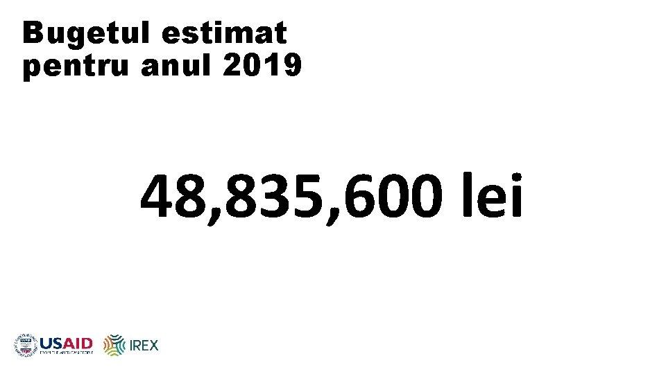 Bugetul estimat pentru anul 2019 48, 835, 600 lei