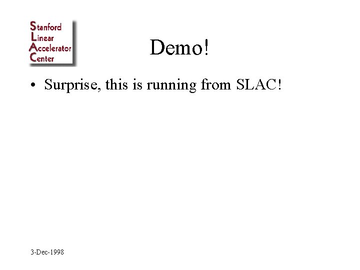 Demo! • Surprise, this is running from SLAC! 3 -Dec-1998