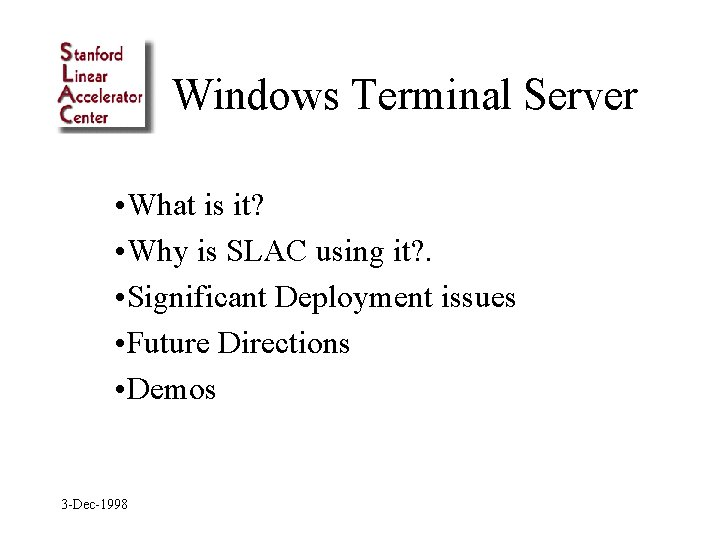 Windows Terminal Server • What is it? • Why is SLAC using it? .
