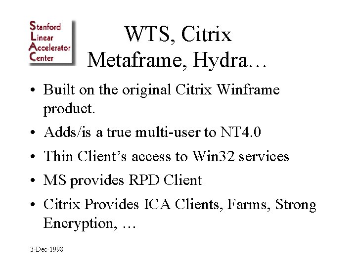 WTS, Citrix Metaframe, Hydra… • Built on the original Citrix Winframe product. • Adds/is