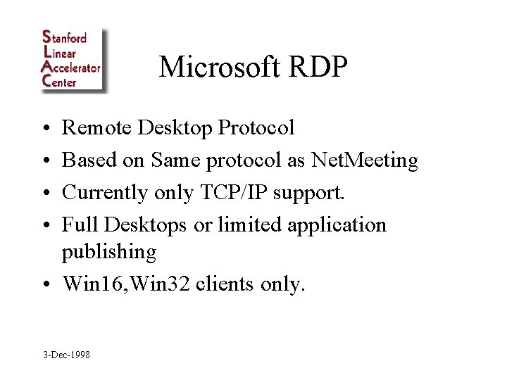 Microsoft RDP • • Remote Desktop Protocol Based on Same protocol as Net. Meeting