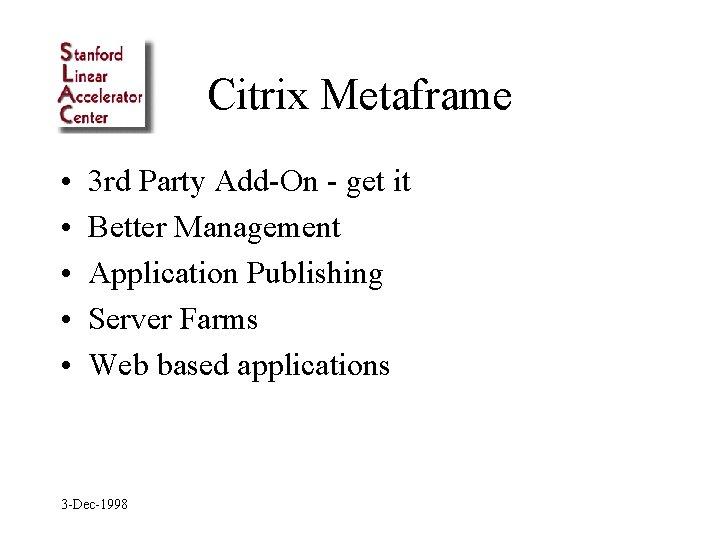 Citrix Metaframe • • • 3 rd Party Add-On - get it Better Management
