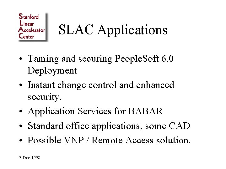 SLAC Applications • Taming and securing People. Soft 6. 0 Deployment • Instant change