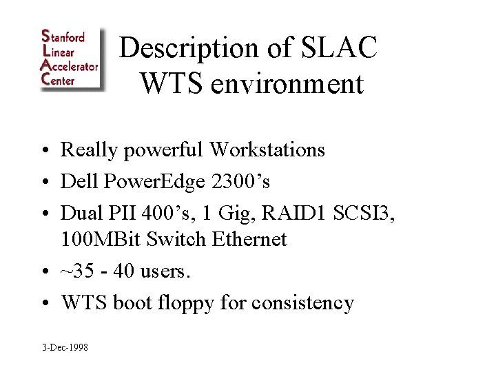 Description of SLAC WTS environment • Really powerful Workstations • Dell Power. Edge 2300's