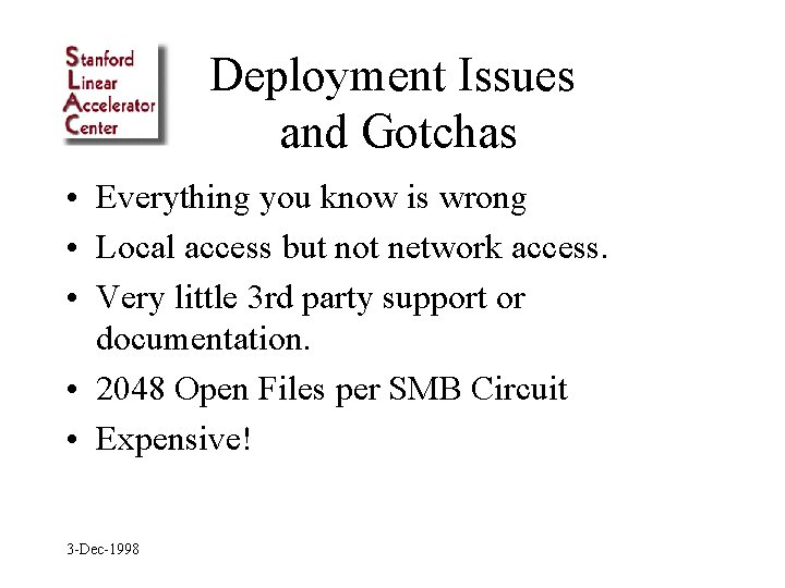 Deployment Issues and Gotchas • Everything you know is wrong • Local access but