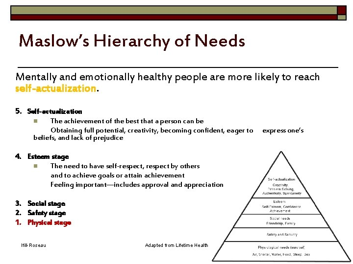 Maslow's Hierarchy of Needs Mentally and emotionally healthy people are more likely to reach