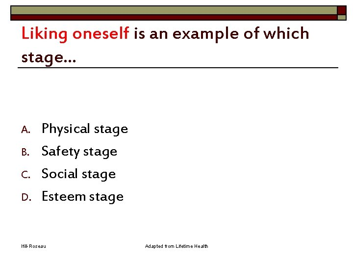 Liking oneself is an example of which stage. . . A. B. C. D.