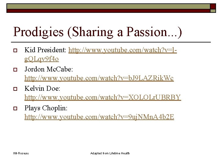 Prodigies (Sharing a Passion. . . ) o o Kid President: http: //www. youtube.