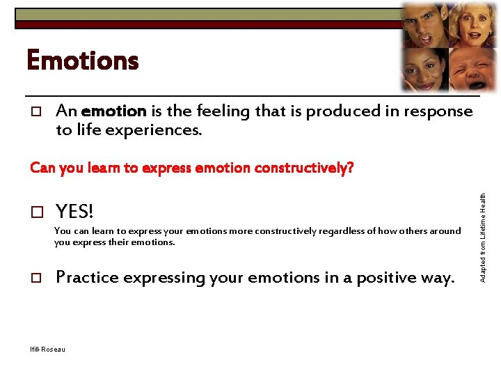 Emotions o An emotion is the feeling that is produced in response to life