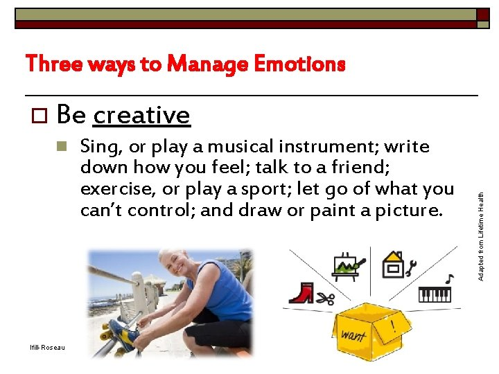 o Be creative n Sing, or play a musical instrument; write down how you