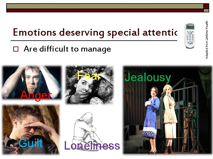 o Are difficult to manage Fear Anger Guilt Ifill-Roseau Loneliness Jealousy Adapted from Lifetime