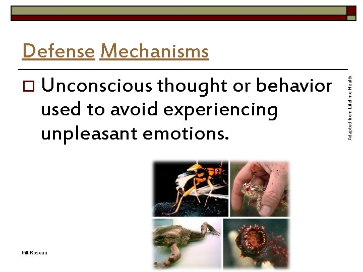 o Unconscious thought or behavior used to avoid experiencing unpleasant emotions. Ifill-Roseau Adapted from