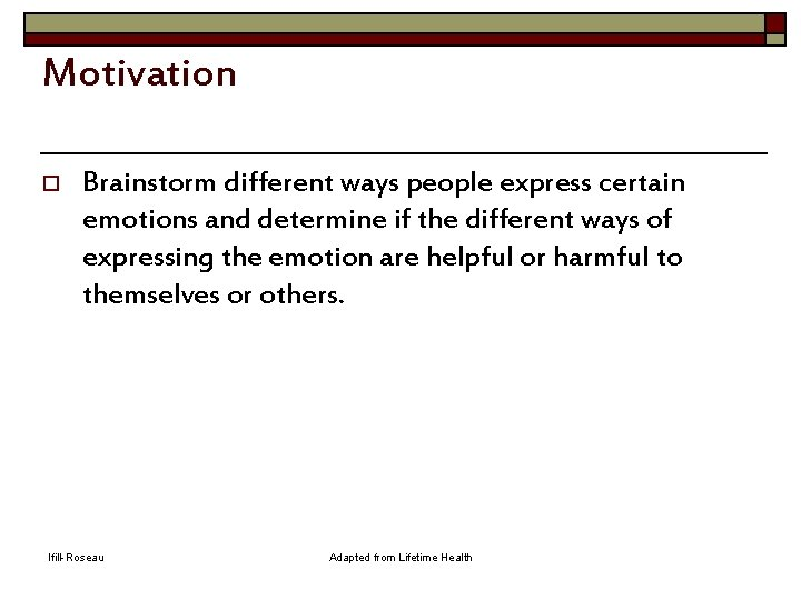 Motivation o Brainstorm different ways people express certain emotions and determine if the different