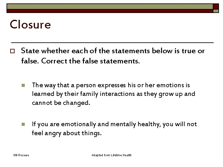 Closure o State whether each of the statements below is true or false. Correct