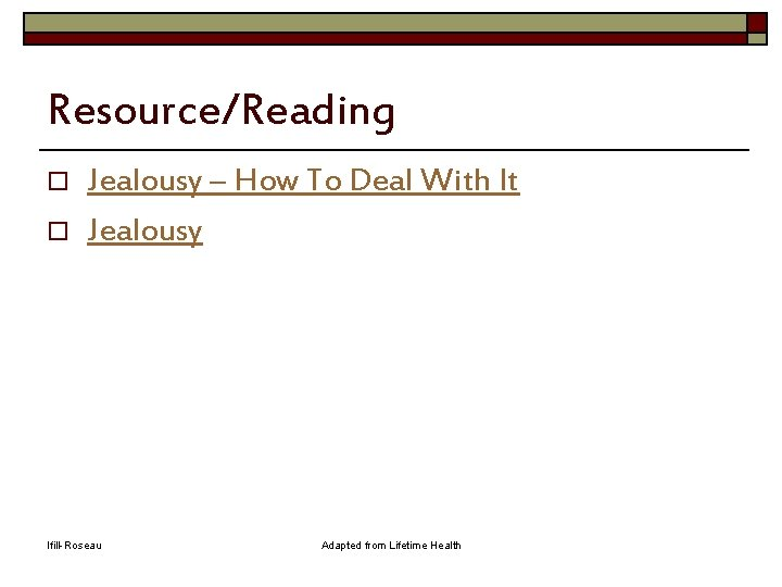 Resource/Reading o o Jealousy – How To Deal With It Jealousy Ifill-Roseau Adapted from