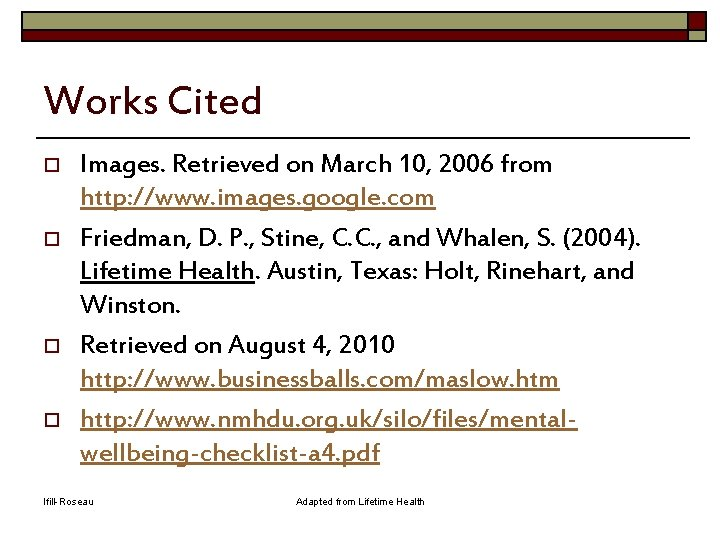 Works Cited o o Images. Retrieved on March 10, 2006 from http: //www. images.