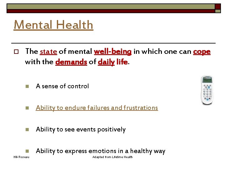 Mental Health o The state of mental well-being in which one can cope with