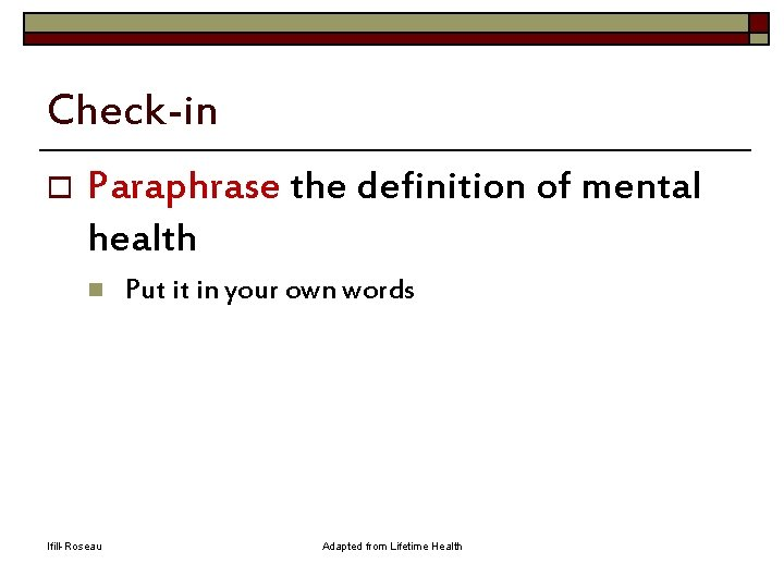 Check-in o Paraphrase the definition of mental health n Ifill-Roseau Put it in your