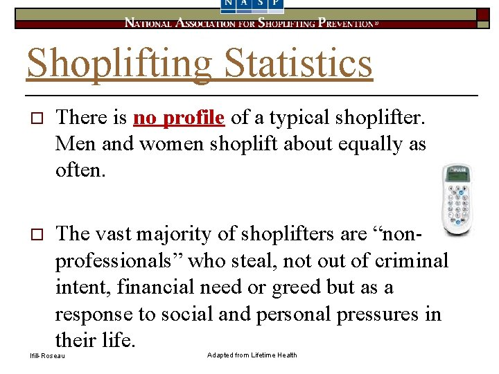 Shoplifting Statistics o There is no profile of a typical shoplifter. Men and women