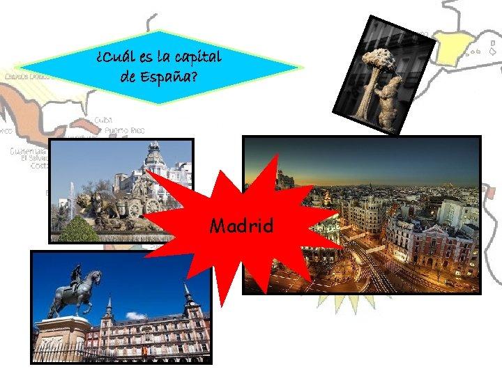 ¿Cuál es la capital de España? Madrid