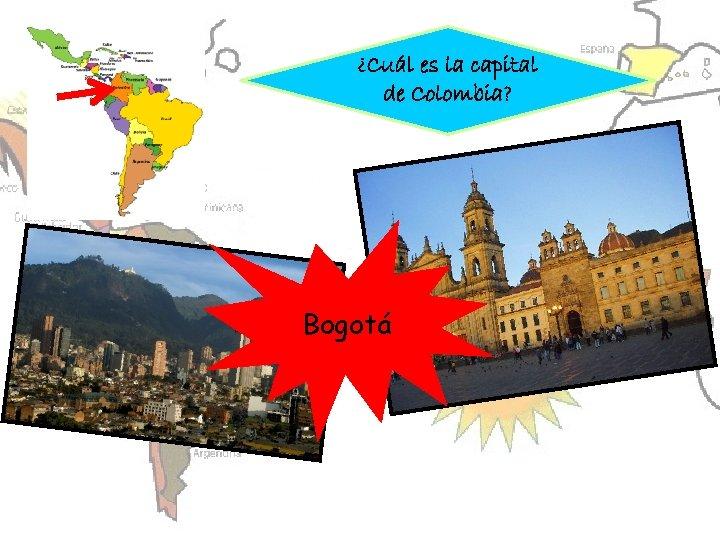 ¿Cuál es la capital de Colombia? Bogotá