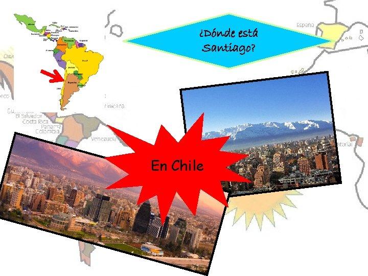 ¿Dónde está Santiago? En Chile