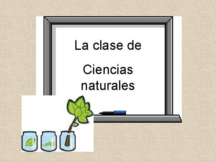 La clase de Ciencias naturales