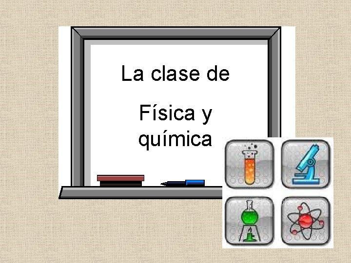 La clase de Física y química