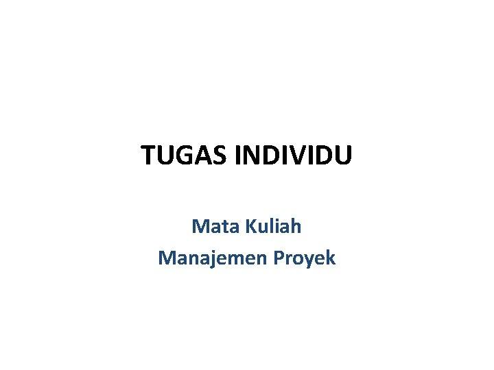 TUGAS INDIVIDU Mata Kuliah Manajemen Proyek