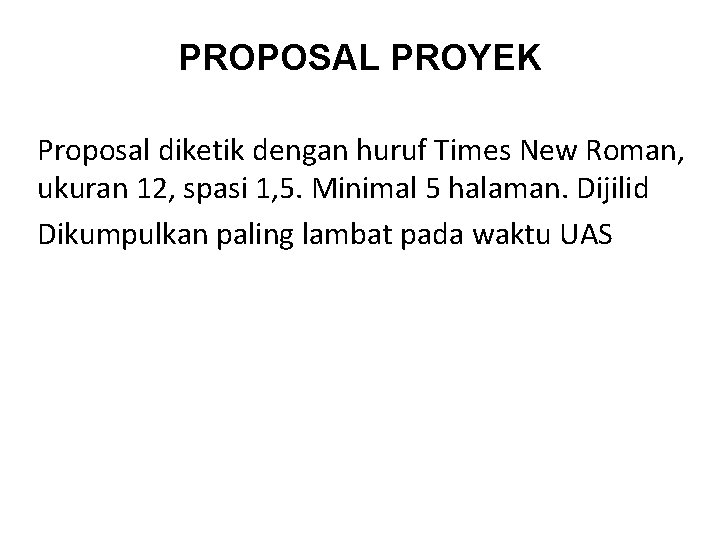 PROPOSAL PROYEK Proposal diketik dengan huruf Times New Roman, ukuran 12, spasi 1, 5.