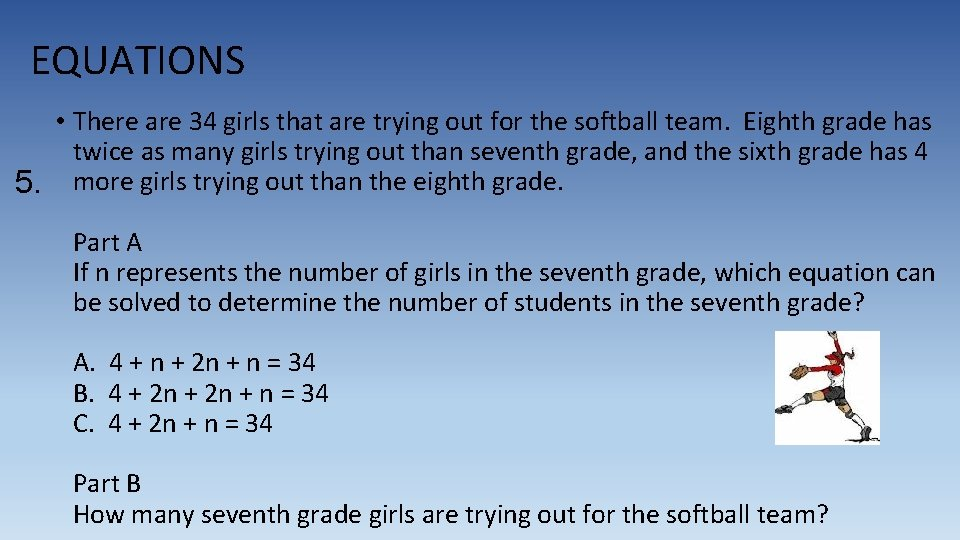 EQUATIONS • There are 34 girls that are trying out for the softball team.