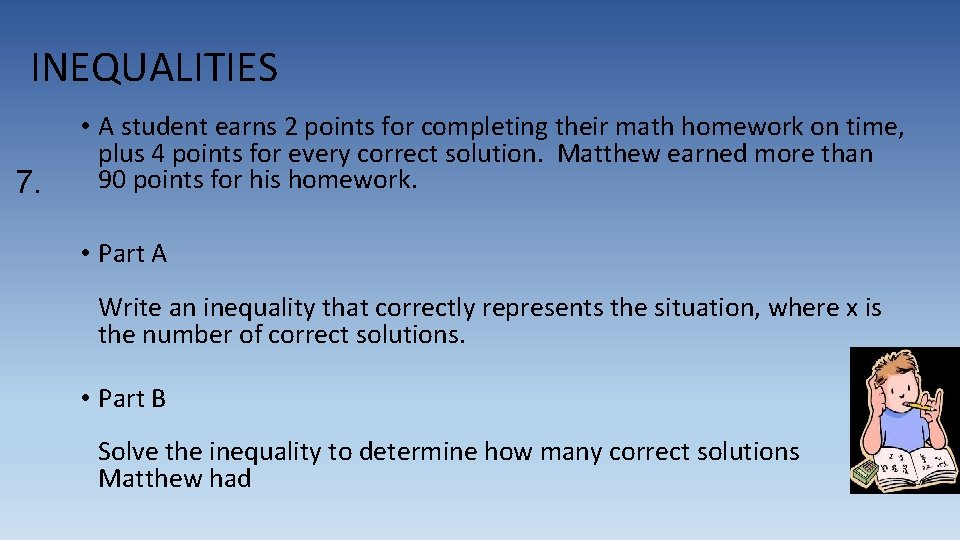 INEQUALITIES 7. • A student earns 2 points for completing their math homework on