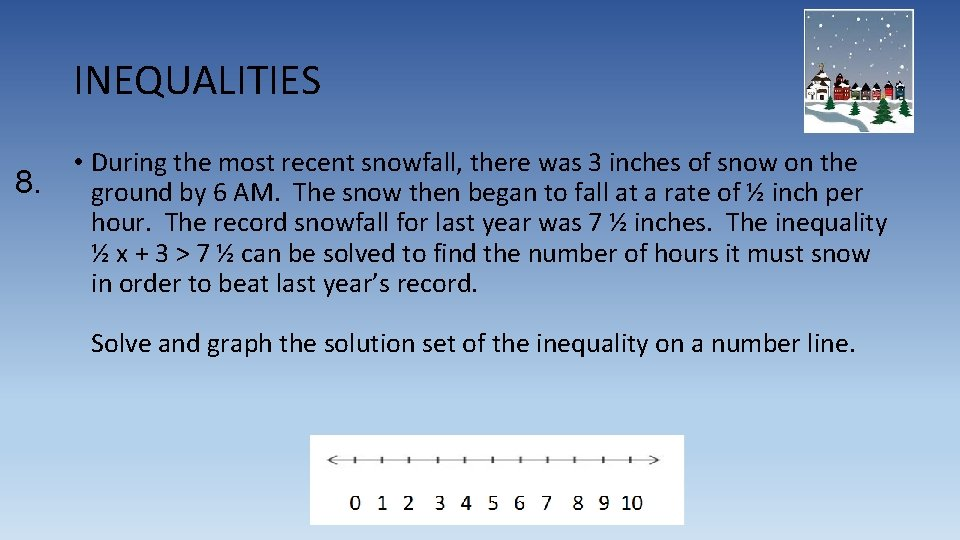 INEQUALITIES 8. • During the most recent snowfall, there was 3 inches of snow