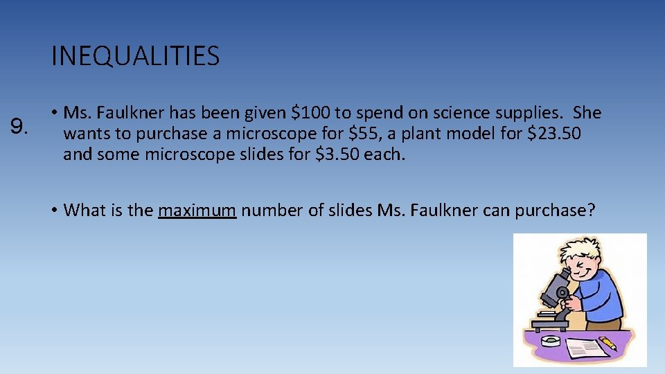 INEQUALITIES 9. • Ms. Faulkner has been given $100 to spend on science supplies.