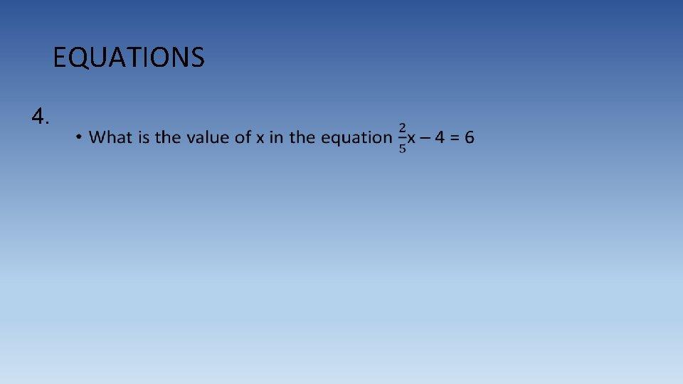 EQUATIONS 4.