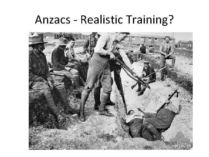 Anzacs - Realistic Training?