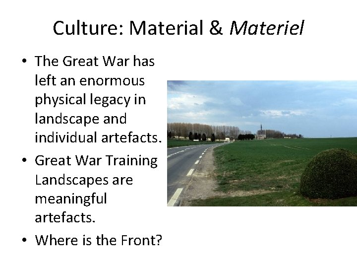 Culture: Material & Materiel • The Great War has left an enormous physical legacy