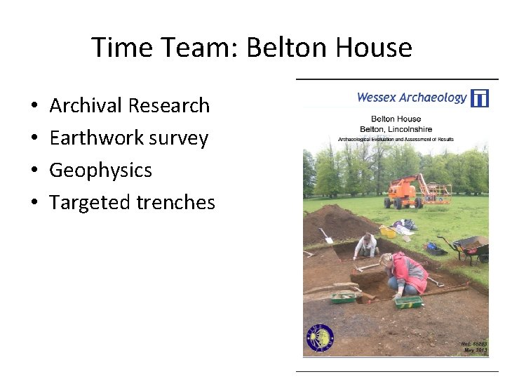 Time Team: Belton House • • Archival Research Earthwork survey Geophysics Targeted trenches